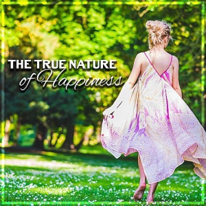 VA - The True Nature of Happiness: 50 Calm Relaxing Music
