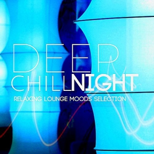 VA - Deep Chill Night: Relaxing Lounge Moods Selection