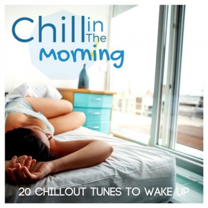 VA - Chill In The Morning: 20 Chillout Tunes To Wake Up