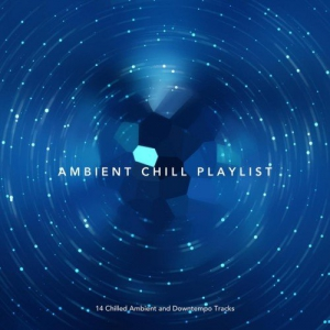 VA - Ambient Chill Playlist: 14 Chilled Ambient and Downtempo Tracks