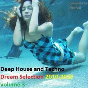 VA - Deep House and Techno - Dream Selection 2010-2015 vol.3