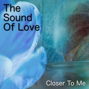 The Sound Of Love - Closer to me