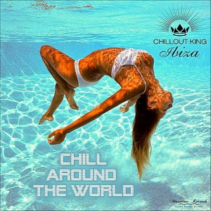VA - Chillout King Ibiza - Chill Around The World (Best Chillout & Chillhouse Music)