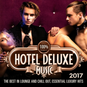 VA - 100% Hotel Deluxe Music 2017 (The Best In Lounge And Chill Out, Essential Luxury Hits)