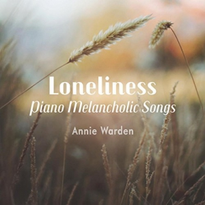 Annie Warden - Loneliness (Piano Melancholic Songs)