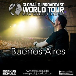 Markus Schulz - Global DJ Broadcast: World Tour - Buenos Aires, Argentina