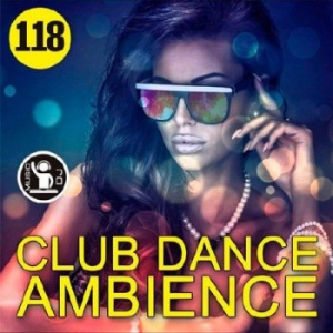 Сборник - Club Dance Ambience Vol.118