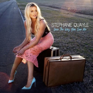 Stephanie Quayle - Love The Way You See Me