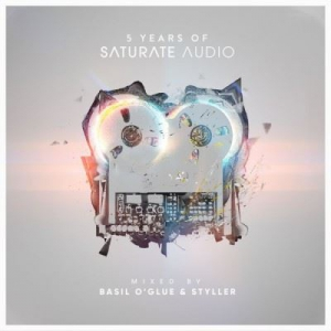 VA - 5 Years of Saturate Audio (Mixed by Basil O'glue & Styller)