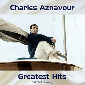 Charles Aznavour - Greatest Hits (All Tracks Remastered)