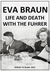 Ева Браун: Жизнь и смерть с фюрером