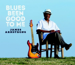James Armstrong - Blues Been Good to Me