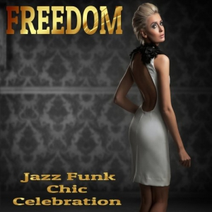 VA - Freedom: Jazz Funk Chic Celebration