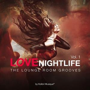 VA - Love Nightlife, Vol. 1 The Lounge Room Grooves By Kolibri Musique
