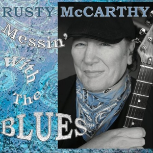 Rusty McCarthy - Messin' with the Blues