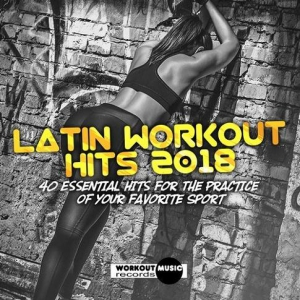 VA - Latin Workout Hits 2018. 40 Essential Hits For The Practice Of Your Favorite Sport