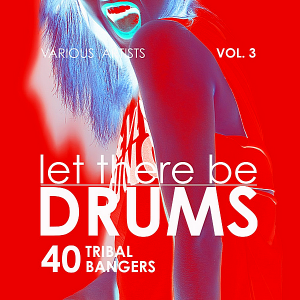 VA - Let There Be Drums Vol.3 [40 Tribal Bangers]