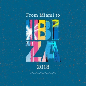 VA - From Miami To Ibiza 2018