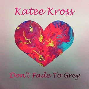 Katee Kross - Don't Fade to Grey