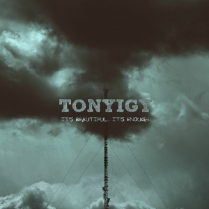 Tony Igy - It's Beautiful… It's Enough...