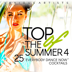 VA - Top Of The Summer [25 Everybody Dance Now Cocktails] Vol.4