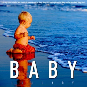 Baby Lullaby - Relaxing Piano Lullabies With Sounds of Ocean Waves for Baby Sleep Aid, Soothing Music for Baby and the Best Baby Sleep Music