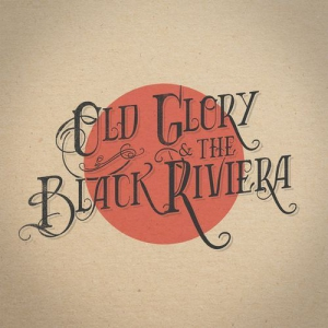Old Glory & The Black Riviera - Old Glory & The Black Riviera