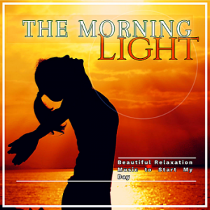 VA - The Morning Light: Beautiful Relaxation Music To Start My Day