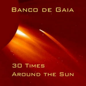 Banco De Gaia - 30 Times Around the Sun
