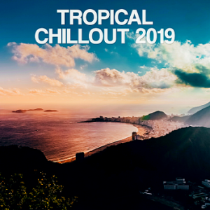 VA - Tropical Chillout 2019 [Orange Juice Records]