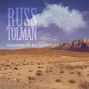 Russ Tolman - Goodbye El Dorado