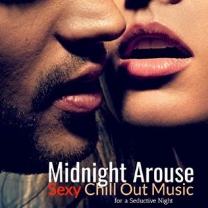 VA - Midnight Arouse: Sexy Chill Out Music For A Seductive Night