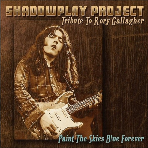 Shadowplay Project - Paint The Skies Blue Forever (Tribute To Rory Gallagher)
