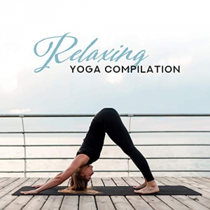 Yoga Relaxation Music, Yoga Training Music Ensemble - Relaxing Yoga Compilation