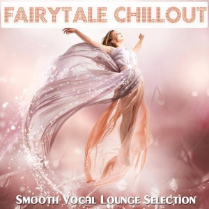VA - Fairytale Chillout (Smooth Vocal Lounge Selection)