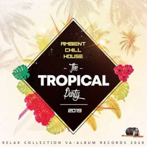 VA - The Tropical Party: Ambient Chill House