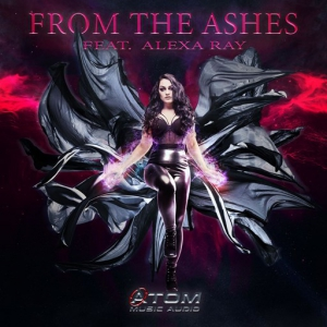 Atom Music Audio feat. Alexa Ray - From the Ashes