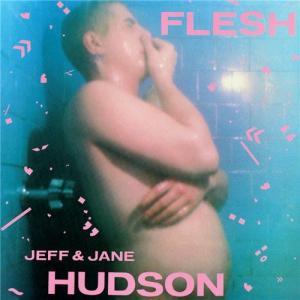 Jeff & Jane Hudson - Flesh