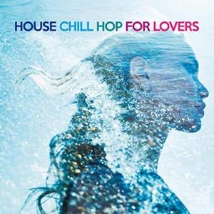 VA - House Chill Hop for Lovers (The Best Erotic Sound For Dance Floors)