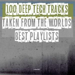 VA - 100 Deep Tech Tracks Taken From The Worlds Best Playlists