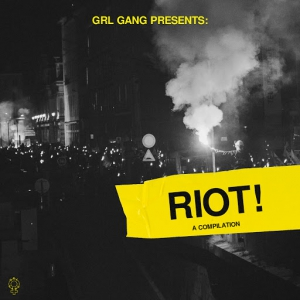 VA - GRL GANG Presents: RIOT!