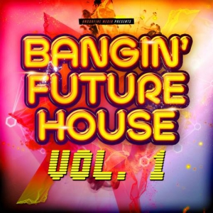 VA - Bangin' Future House, Vol. 1