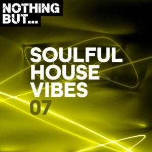 VA - Nothing But... Soulful House Vibes, Vol. 07