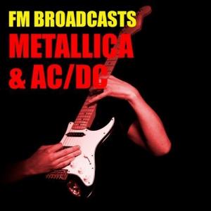 Metallica & AC/DC - FM Broadcasts