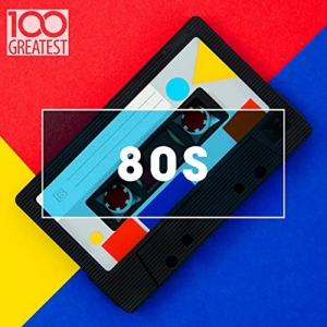 VA - 100 Greatest 80s: Ultimate 80s Throwback Anthems