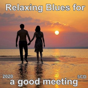 VA - Relaxing Blues for a good meeting (5CD)