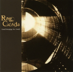 Ring, Cicada - Good Morning, Mr. Good.