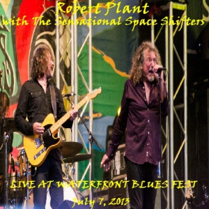 Robert Plant & The Sensational Space Shifters - Live At Waterfront Blues Fest (July 7, 2013)