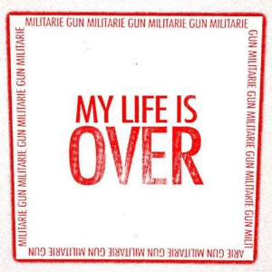 Militarie Gun - My Life Is Over [EP]
