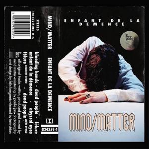 Mind/Matter - Enfant De La Demence